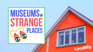 Locatify_Museums in strange places podcast